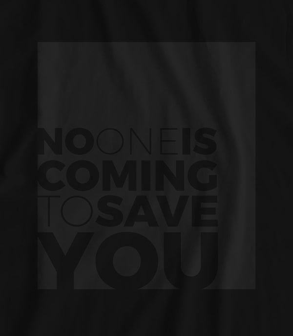 No One is Coming to Save You - Matte Black Block Logo // Fitted Long-Line T-shirt