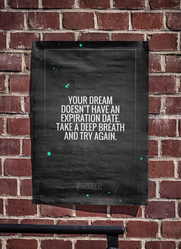 Your Dream Doesn't Have an Expiration Date - Poster Print
