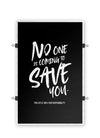 No One is Coming to Save You - Poster Print
