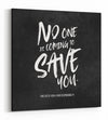 No One is Coming to Save You - Gallery Wrapped Canvas Prints