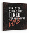 Stop When You're Done - Gallery Wrapped Canvas Prints