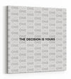 The Decision is Yours - White - Gallery Wrapped Canvas Prints