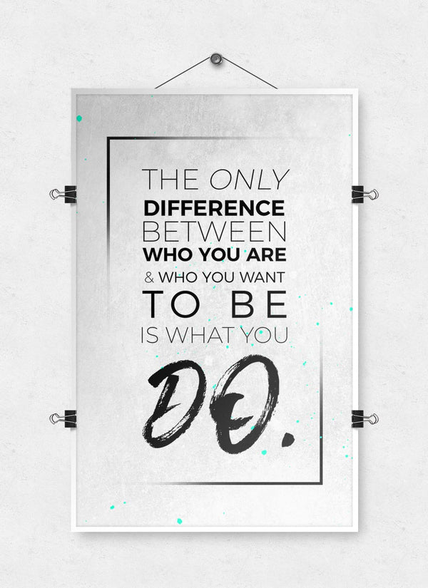 The Only Difference is What You DO - White - Poster Print