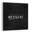 You didn't Wake up to be Mediocre - Black - Gallery Wrapped Canvas Prints