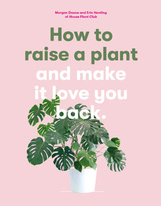How to Raise a Plant by Morgan Doane & Erin Harding