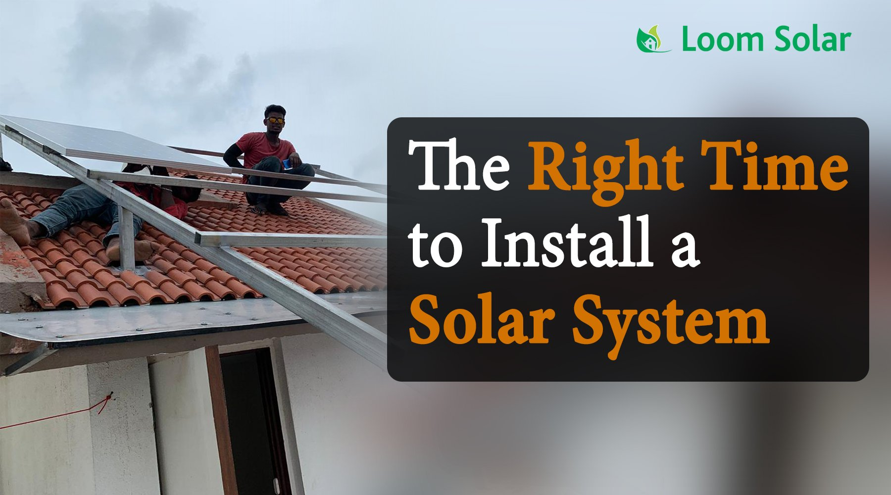 Which is the Right Time to Install a Solar System?