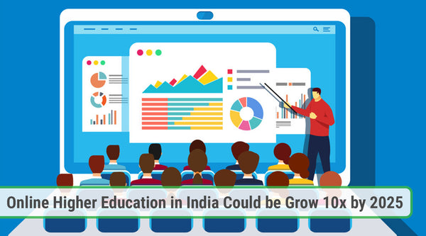 Online Higher Education in India Could be Grow 10x by 2025