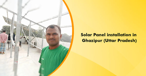 solar panel installation in ghazipur, uttar pradesh