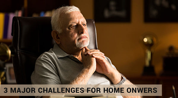 3 major challenges for home onwers