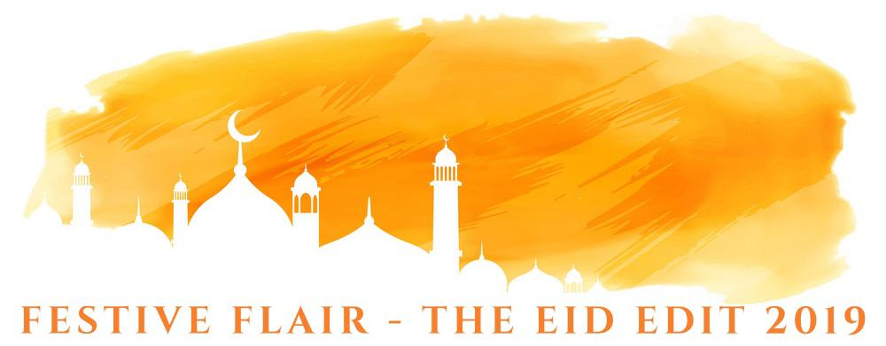 Festive Flair - The Eid Edit 2019