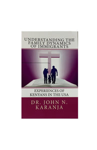 Understanding The Family Dinamics Of Immigrants - Dr JOHN N. KARANJA