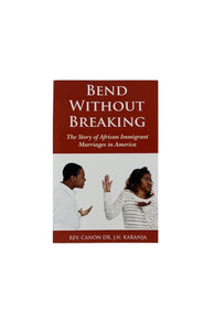 Bend Without Breaking - Rev. CANON DR. J.N. KARANJA