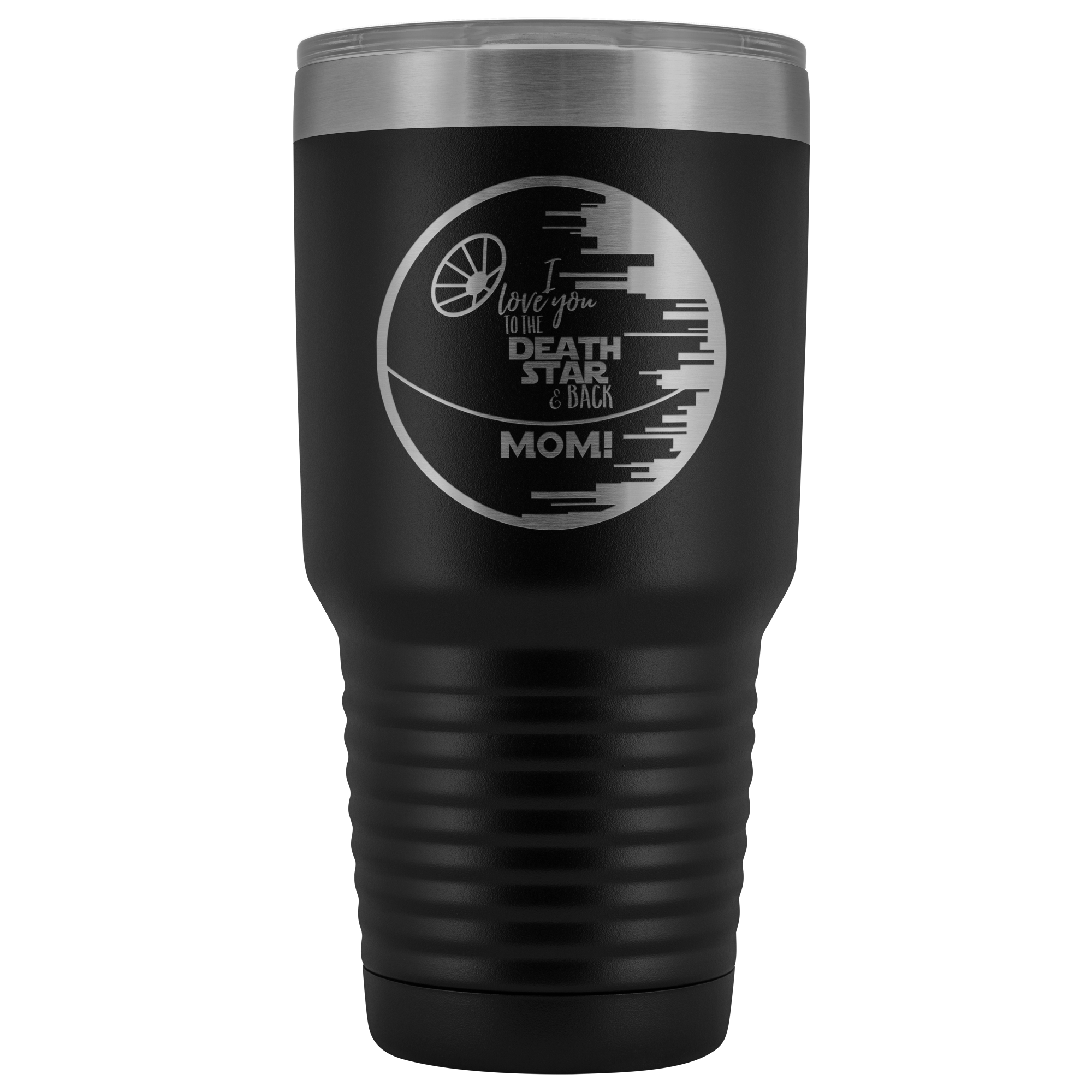Love You to the Death Star & Back Mom! - 30oz Tumbler Laser-Etched