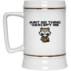 Aint No Thing Like Me Except Me - Beer Stein 22oz.