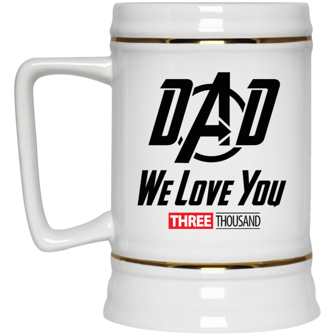Dad We Love You Three Thousand - Beer Stein 22oz.
