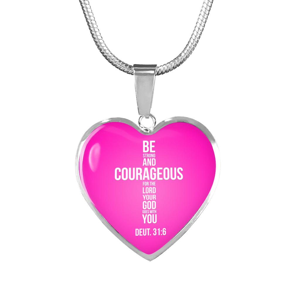 Be Strong and Courageous for the Lord Your God Goes With You - Deuteronomy 31:6 - Heart Pendants