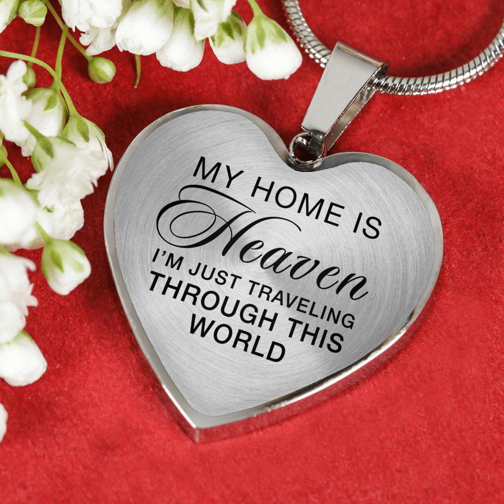 "Heart Necklace in Silver or 18k Gold Finish - ""My Home is Heaven I'm Just Traveling Through This World"""