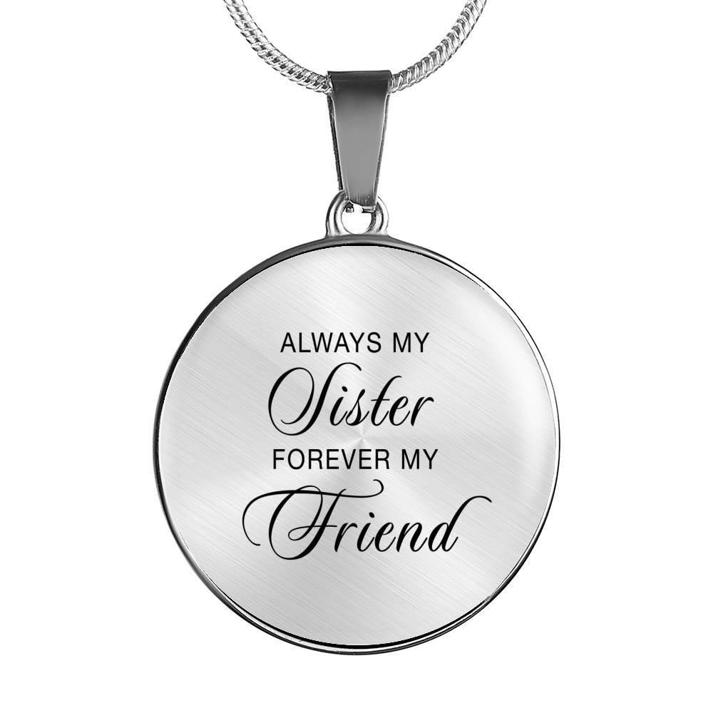 Always My Sister Forever My Friend - Circle Pendant Necklace or Bangle in Silver or 18k Gold Finish