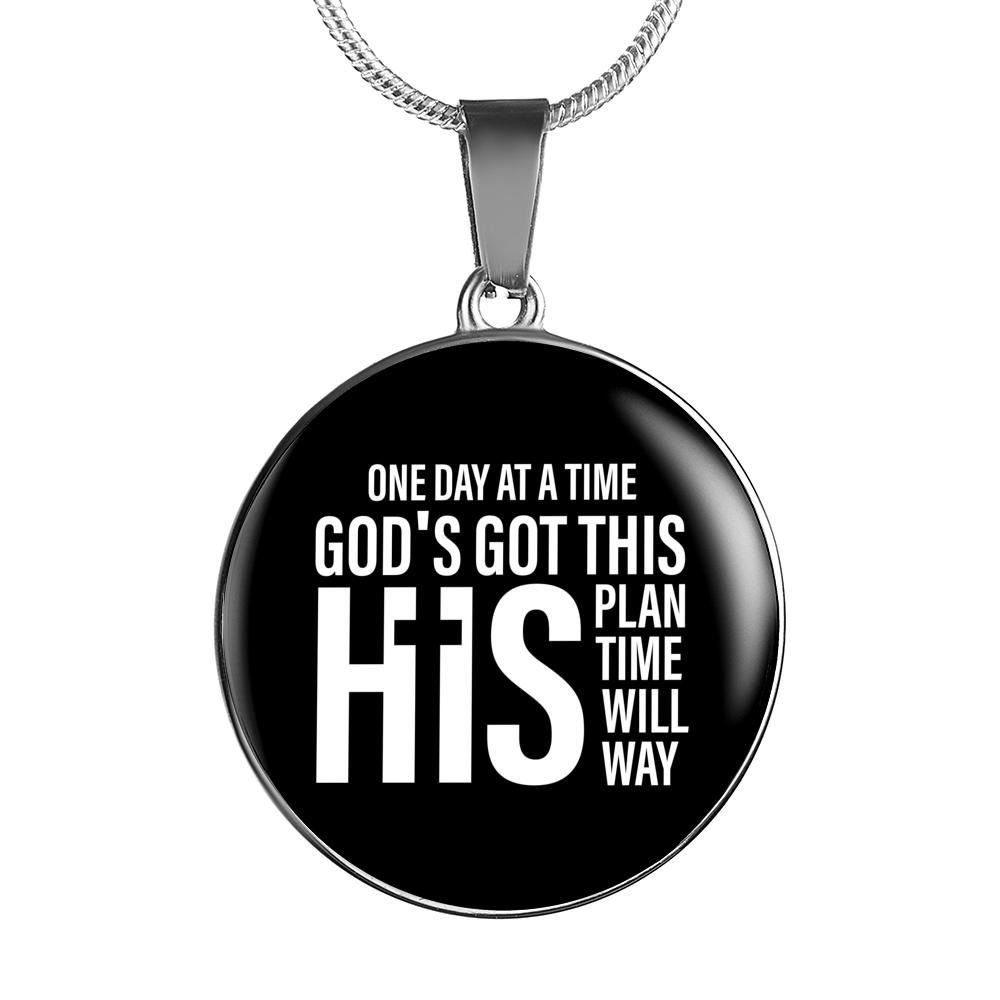 One Day at a Time God's Got This His Plan His Time His Will His Way - Circle Pendant