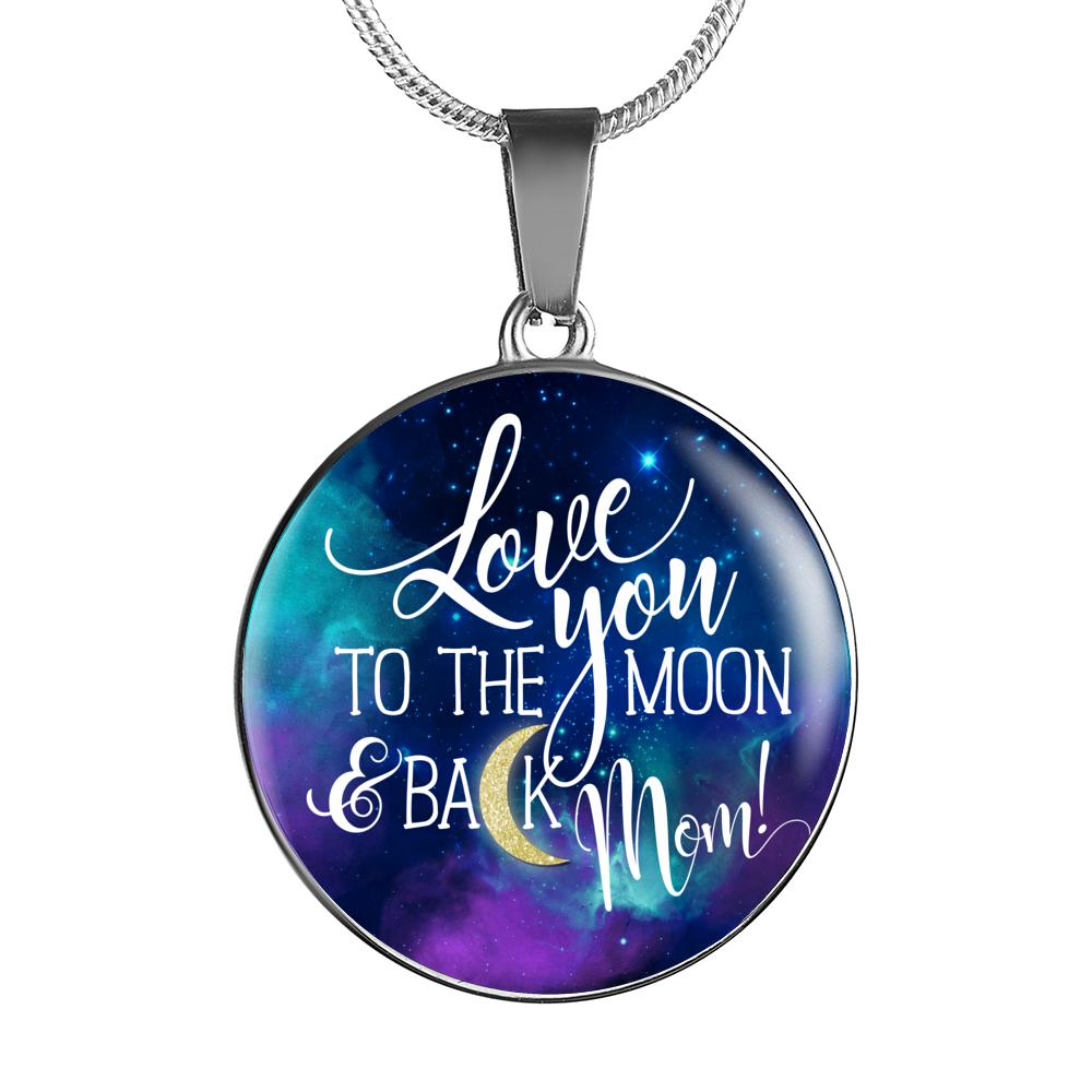 Circle Pendant Necklace or Bangle - Love You to the Moon & Back Mom - Silver or 18k Gold Finish