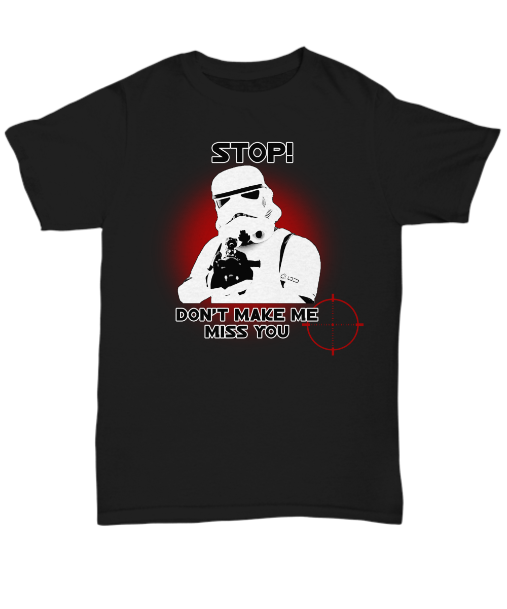 Stormtrooper Stop Don't Make Me Miss You - Shirts