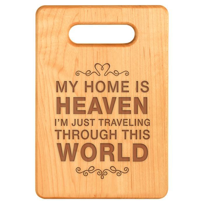 Engraved Maple Kitchen Cutting Board - My Home is Heaven I'm Just Traveling Through This World