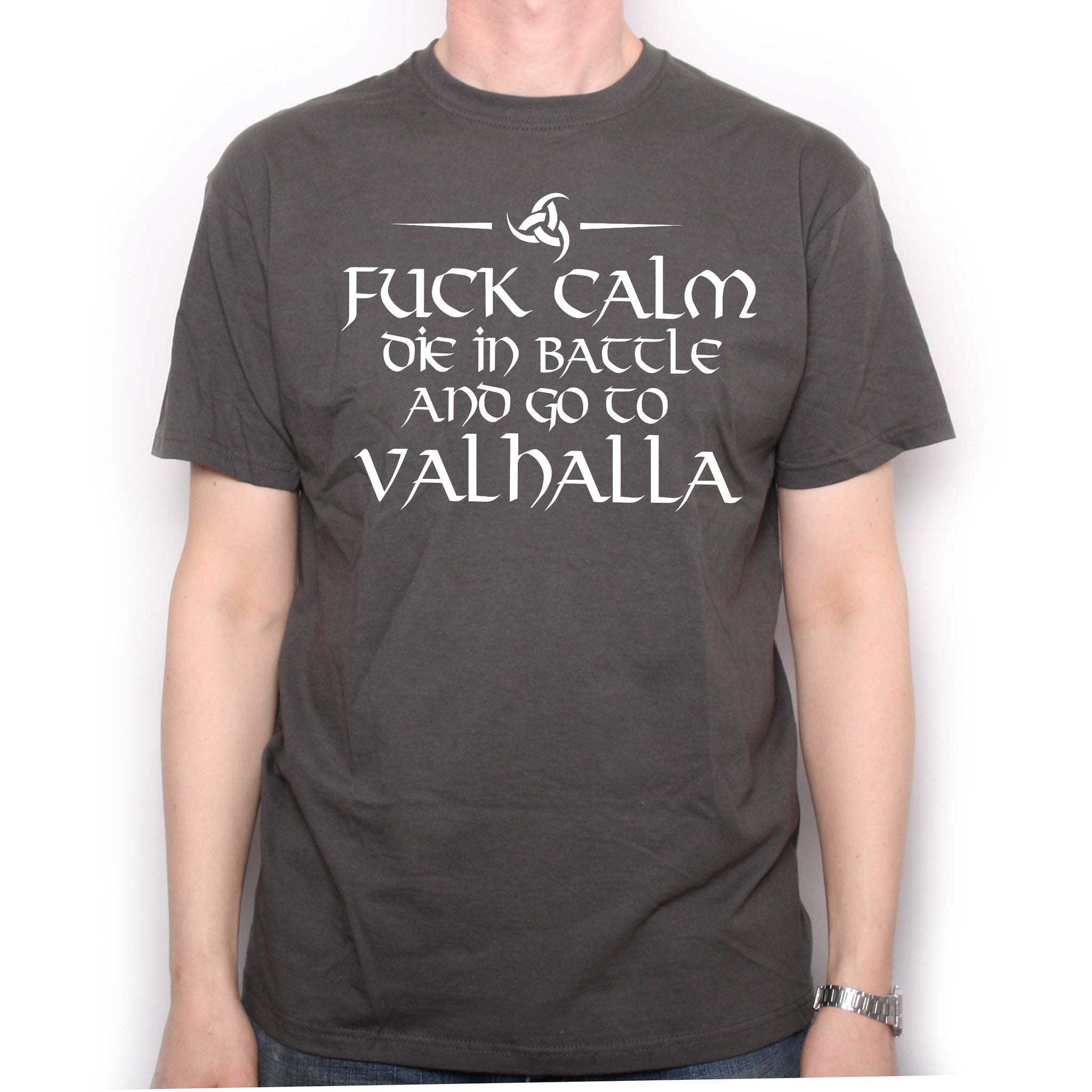 fe5d1f2f Fuck Calm, Die In Battle And Go To Valhalla Viking T Shirt
