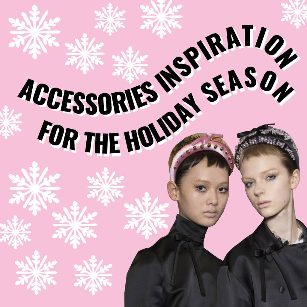 Accessories Inspiration for the Holiday Season
