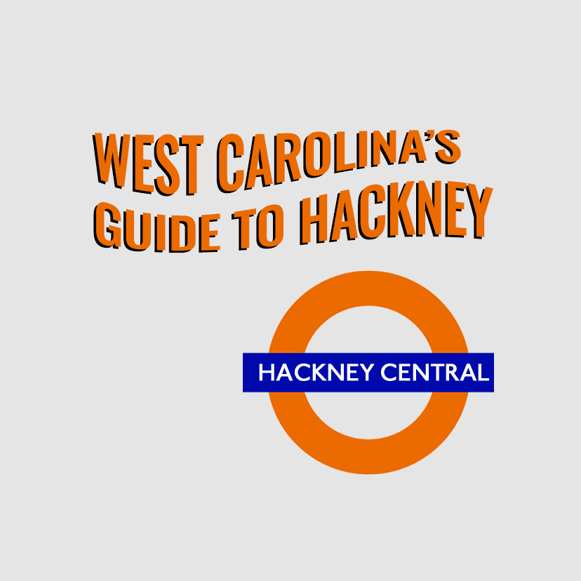 West Carolina's Guide to Hackney