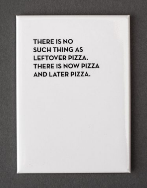 Now Pizza Later Pizza Magnet