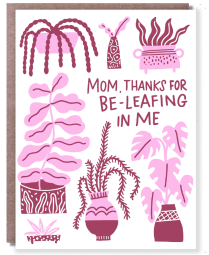 Thanks for be-leafing in me - Mother's Day Card