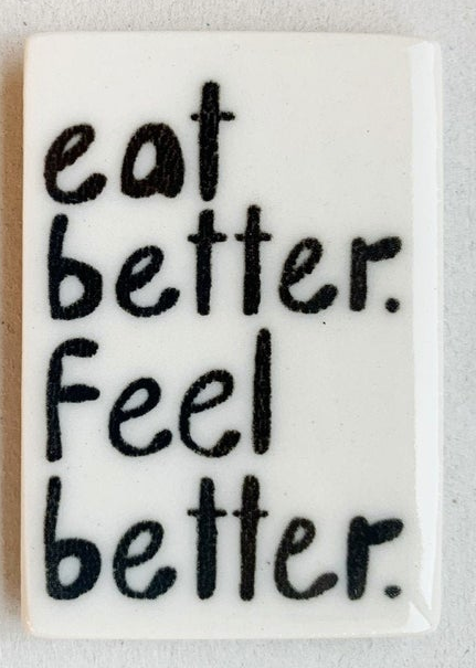 Eat Better Feel Better - Magnet