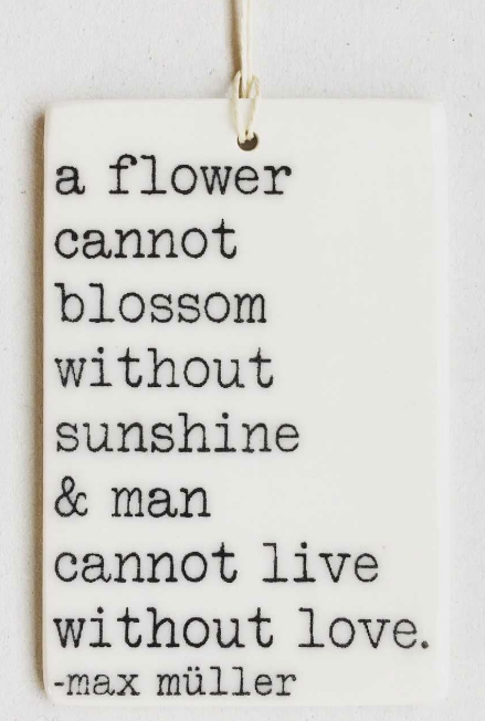 A flower cannot blossom without sunshine...- Mini Porcelain Wall Tag