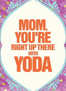 Right Up There with Yoda - Mother's Day Card