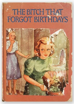 The Bitch that Forgot Birthdays - Belated Birthday Card
