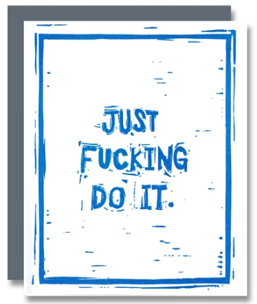 Just F'ing Do It - Encouragement Card/New Job Card