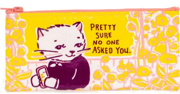 Pretty Sure No One Asked You Pencil Pouch