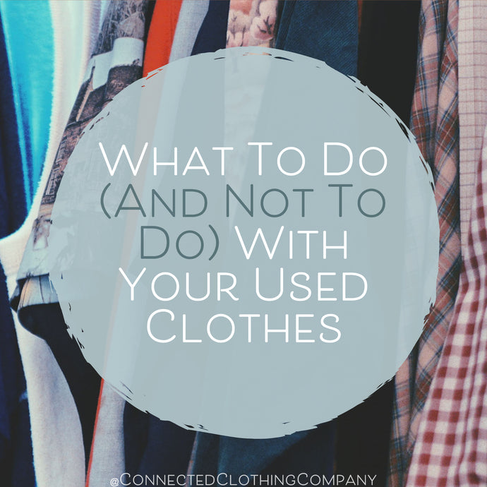 What To Do (And Not To Do) With Your Used Clothes