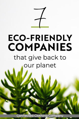 Pinterest It - 7 Eco-friendly Companies That Give Back To Our Planet - Connected Clothing Company Blog
