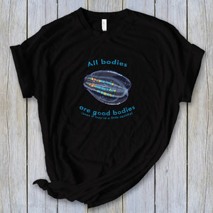 "Black All Bodies Are Good Bodies Tee reads ""All bodies are good bodies (even if they're a little squishy)."" and has a comb jelly ctenophore illustration - Connected Clothing Company - Ethically and Sustainably Made - 10% donated to Mission Blue ocean conservation"
