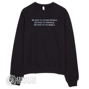 "Black Be Kind To All Sweatshirt reads ""Be kind to other people. Be kind to animals. Be kind to yourself."" - Connected Clothing Company - Ethically and Sustainably Made - 10% donated to Mission Blue ocean conservation"