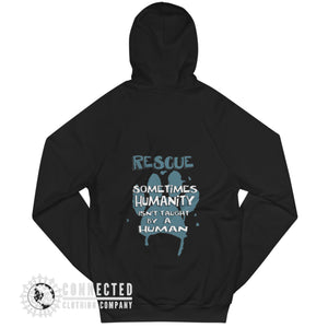 "Back of Black Show Humanity Unisex Hoodie with print that reads ""Rescue. Sometimes humanity isn't taught by a human"" - Connected Clothing Company - Ethically and Sustainably Made - 10% donated to"