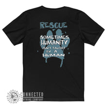 "Load image into Gallery viewer, Back of Black Show Humanity Short-Sleeve Tee reads ""Rescue. Sometimes humanity isn't taught by a human"" - Connected Clothing Company - Ethically and Sustainably Made - 10% donated to animal rescue"