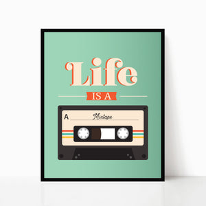 Life is a Mixtape - Cassette Print