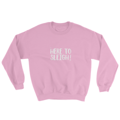 Here to Sleigh! Holiday Sweatshirt