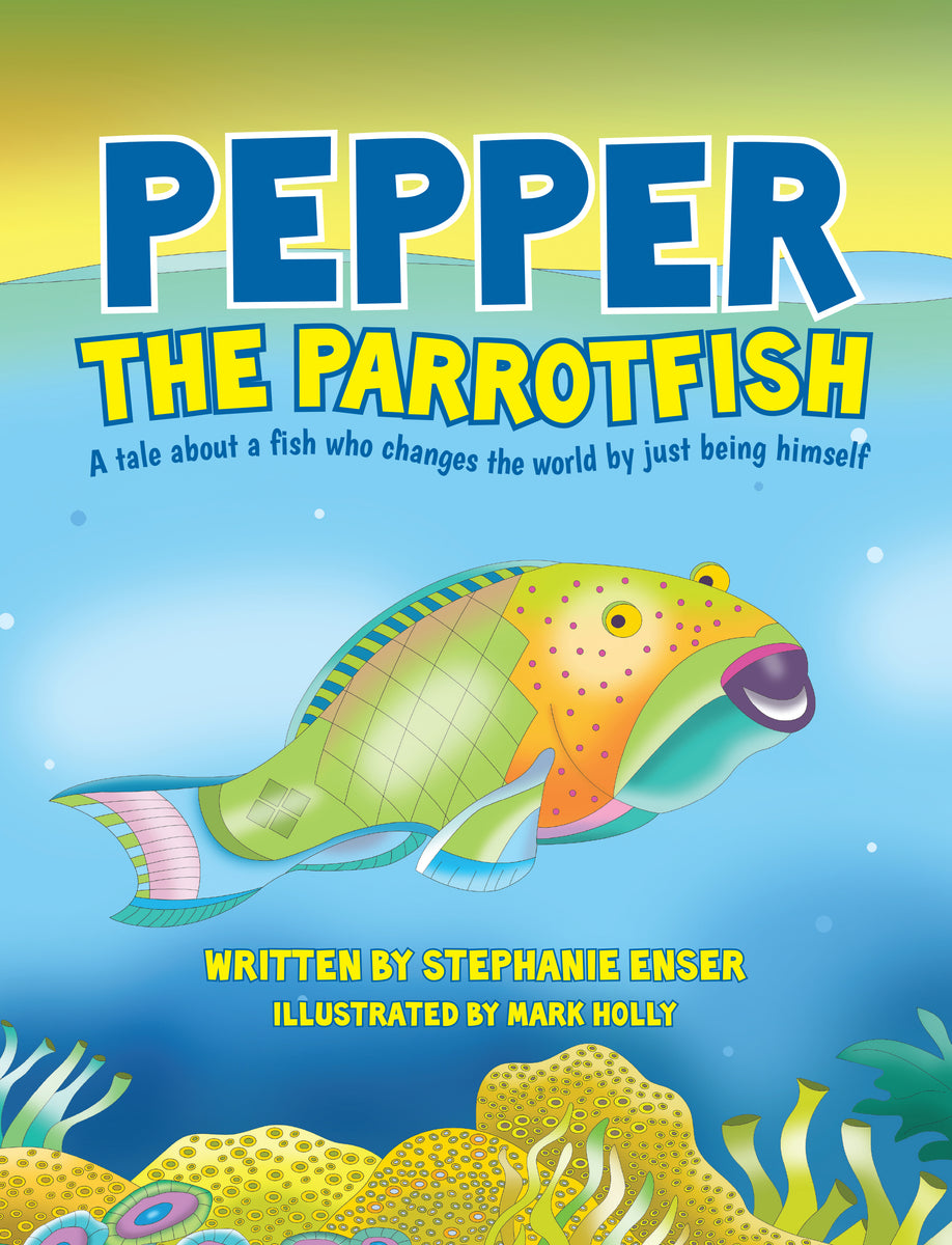 Front cover image of Pepper The Parrotfish, a children's picture book about a fish for ages 3-8.