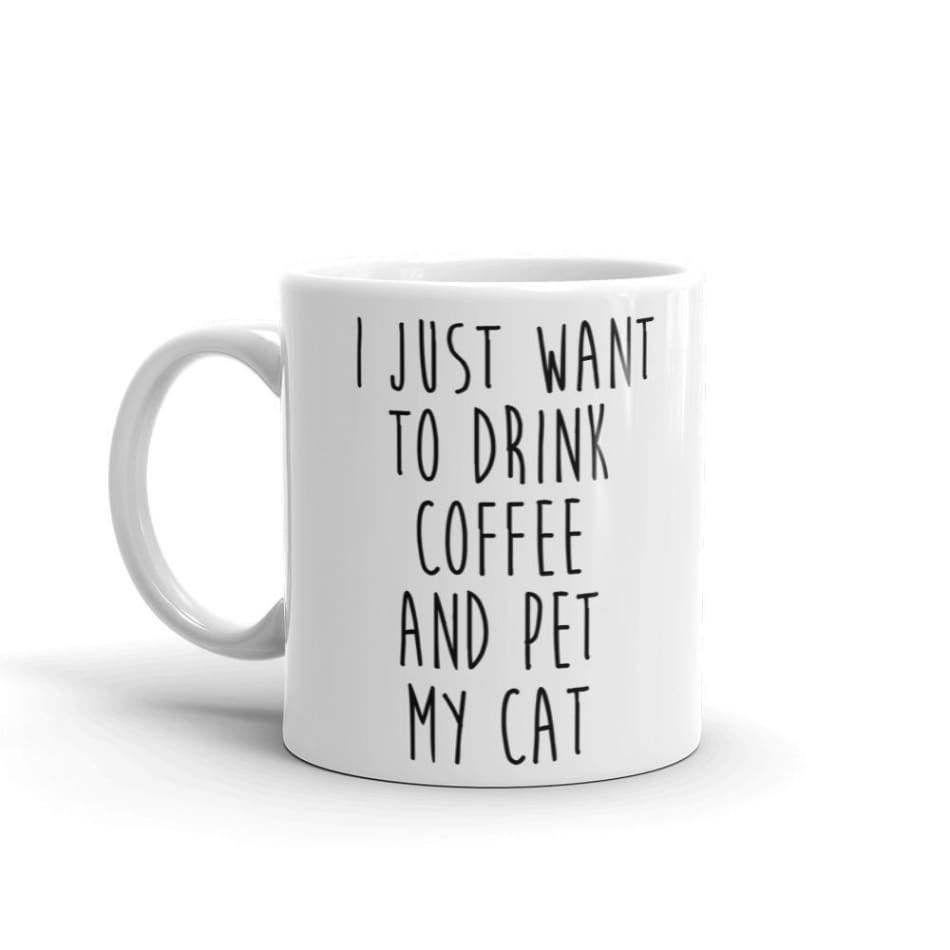 I Just Want to Drink Coffee and Pet me Cat Mugs $12.99
