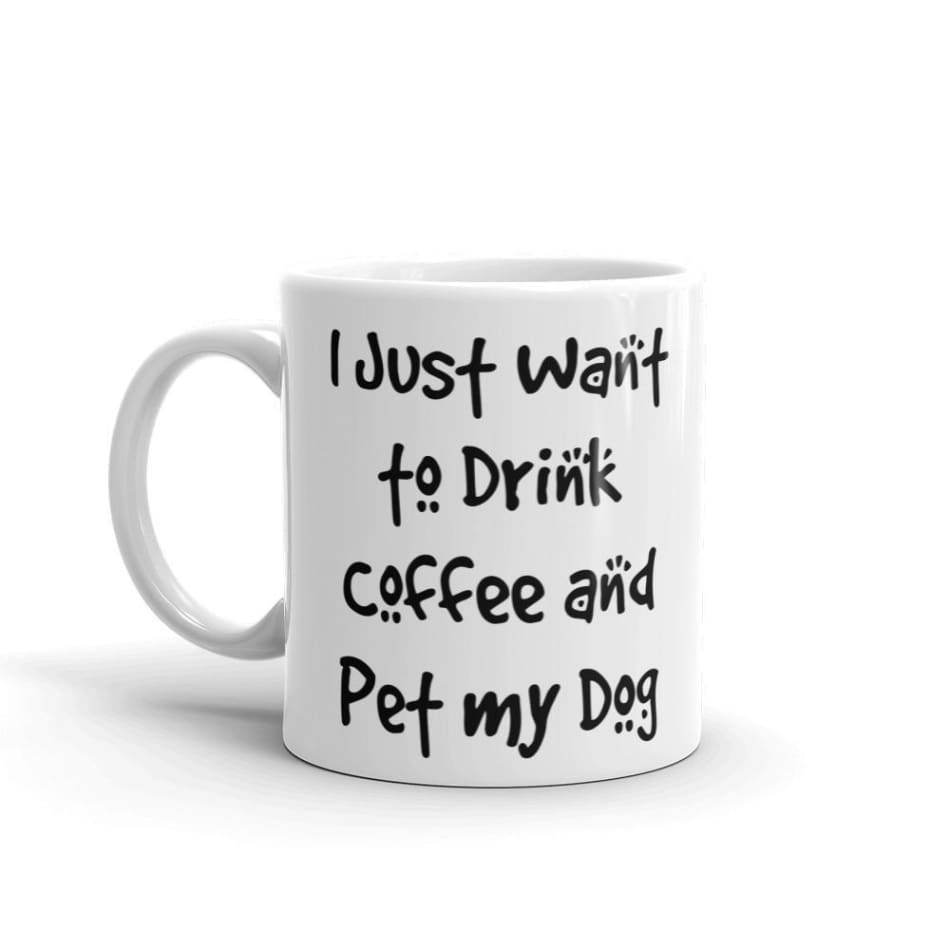 I Just want to drink coffee and pet my dog Coffee Mugs $12.99