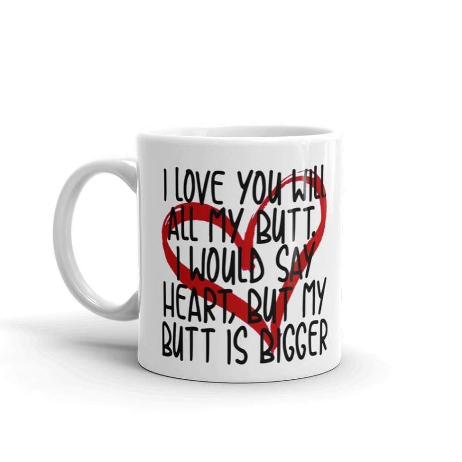 I Love You Will All My Butt. Would Say Heart Mugs $12.99
