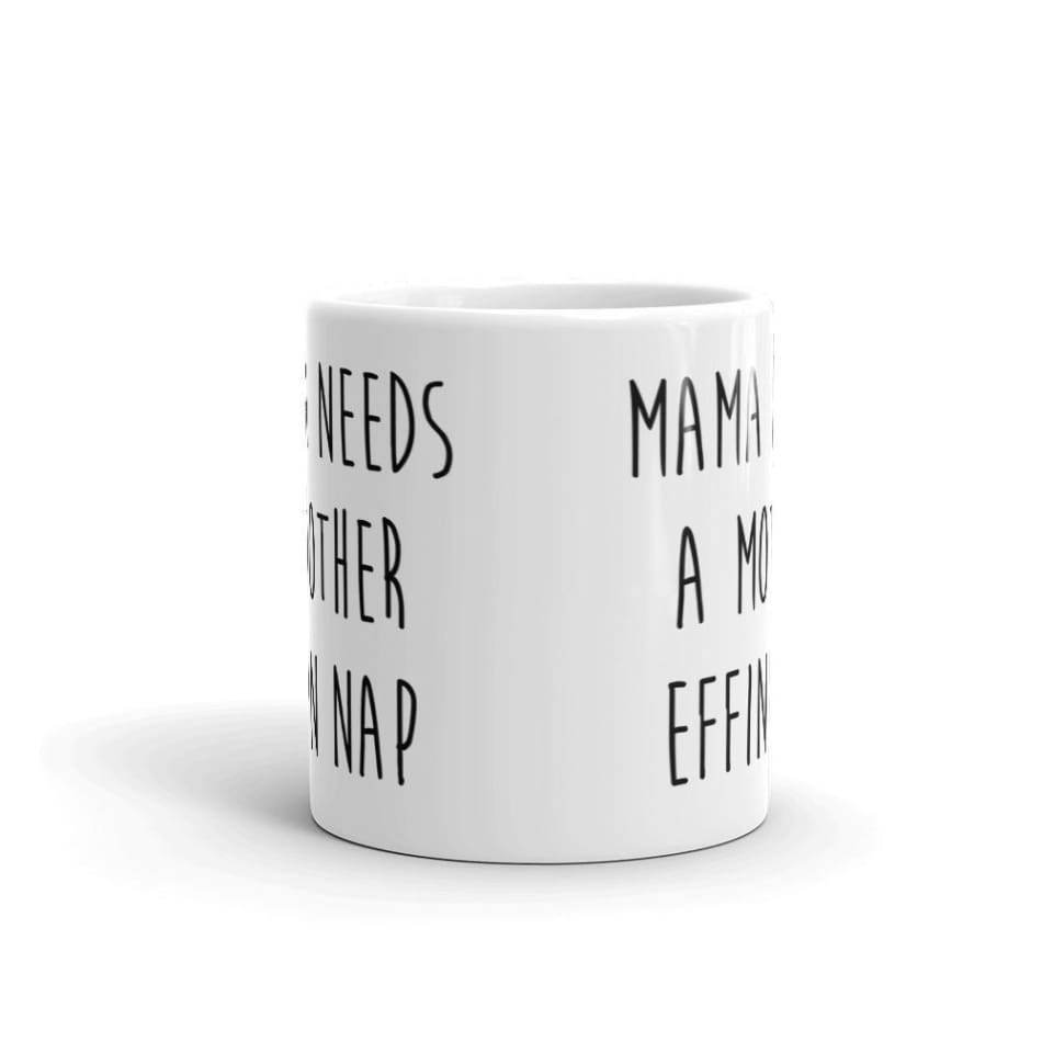 Mama Needs a mother effin nap Coffee Mug Gifts $12.99